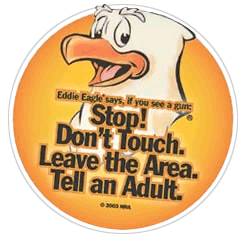 Eddie Eagle says, If you see a gun Stop! Don't Touch. Leave the Area. Tell an Adult.